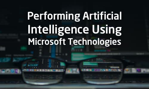 Performing Artificial Intelligence Using Microsoft Technologies course cover image